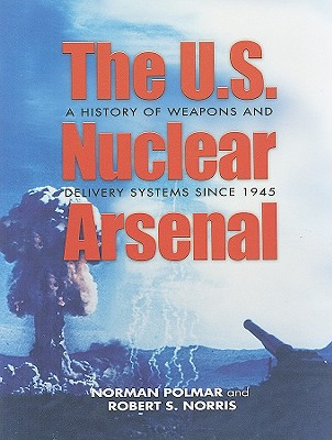 U.S. Nuclear Arsenal By Polmar, Norman/ Norris, Robert S.
